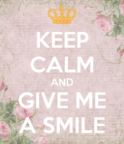 Poster: KEEP CALM AND GIVE ME A SMILE