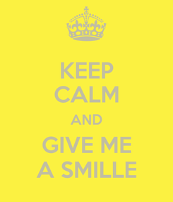 Poster: KEEP CALM AND GIVE ME A SMILLE