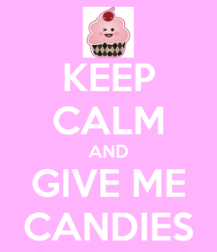 Poster: KEEP CALM AND GIVE ME CANDIES
