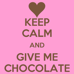 Poster: KEEP CALM AND GIVE ME CHOCOLATE
