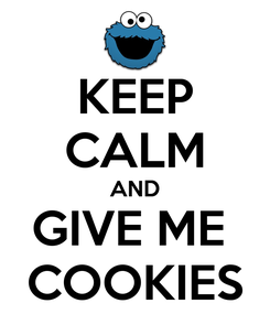 Poster: KEEP CALM AND GIVE ME  COOKIES
