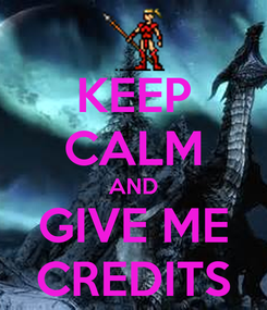 Poster: KEEP CALM AND GIVE ME CREDITS