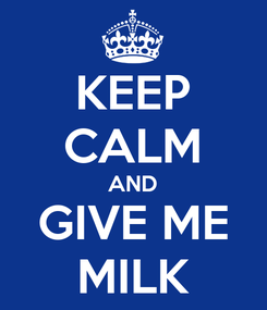 Poster: KEEP CALM AND GIVE ME MILK
