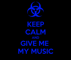 Poster: KEEP CALM AND GIVE ME  MY MUSIC