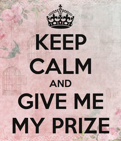 Poster: KEEP CALM AND GIVE ME MY PRIZE