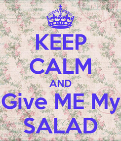 Poster: KEEP CALM AND Give ME My SALAD
