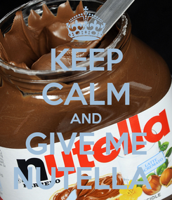 Poster: KEEP CALM AND GIVE ME NUTELLA