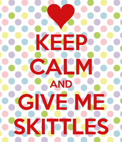Poster: KEEP CALM AND GIVE ME SKITTLES