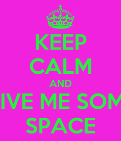 Poster: KEEP CALM AND GIVE ME SOME SPACE
