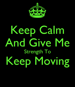 Poster: Keep Calm And Give Me Strength To Keep Moving