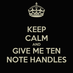 Poster: KEEP CALM AND GIVE ME TEN NOTE HANDLES