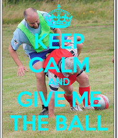 Poster: KEEP CALM AND GIVE ME THE BALL