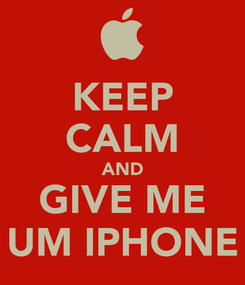 Poster: KEEP CALM AND GIVE ME UM IPHONE