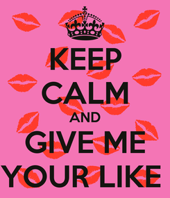 Poster: KEEP CALM AND GIVE ME YOUR LIKE