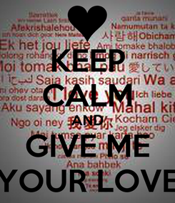 Poster: KEEP CALM AND GIVE ME YOUR LOVE