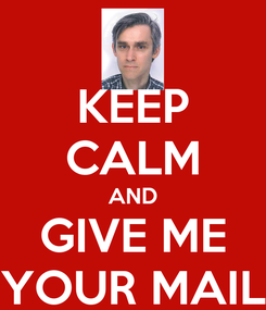 Poster: KEEP CALM AND GIVE ME YOUR MAIL