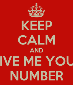 Poster: KEEP CALM AND GIVE ME YOUR NUMBER
