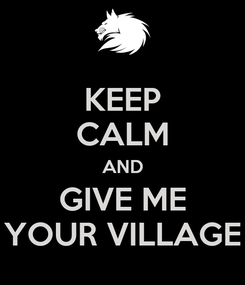 Poster: KEEP CALM AND GIVE ME YOUR VILLAGE