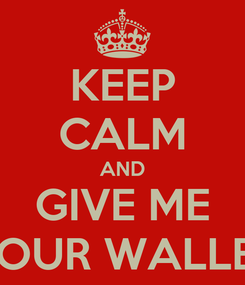 Poster: KEEP CALM AND GIVE ME YOUR WALLET