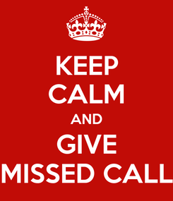 Poster: KEEP CALM AND GIVE MISSED CALL