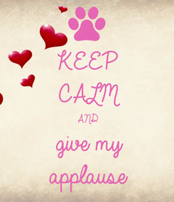 Poster: KEEP CALM AND give my applause