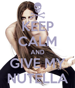 Poster: KEEP CALM AND GIVE MY NUTELLA