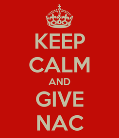 Poster: KEEP CALM AND GIVE NAC