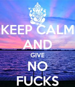 Poster: KEEP CALM AND GIVE NO FUCKS