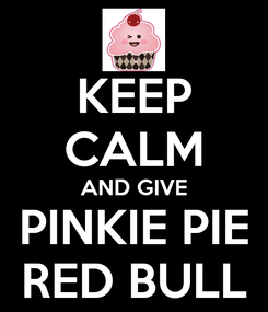 Poster: KEEP CALM AND GIVE PINKIE PIE RED BULL