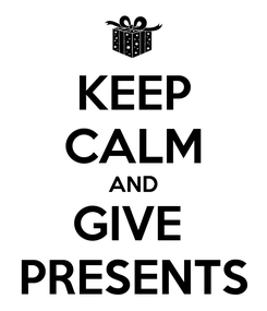 Poster: KEEP CALM AND GIVE  PRESENTS