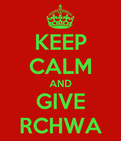 Poster: KEEP CALM AND GIVE RCHWA