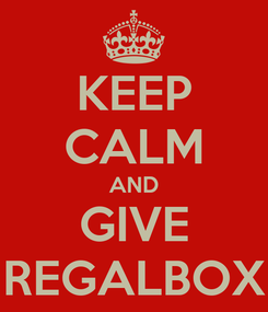 Poster: KEEP CALM AND GIVE REGALBOX