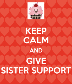 Poster: KEEP CALM AND GIVE SISTER SUPPORT