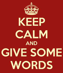Poster: KEEP CALM AND GIVE SOME WORDS