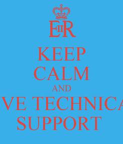 Poster: KEEP CALM AND GIVE TECHNICAL SUPPORT