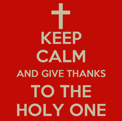 Poster: KEEP CALM AND GIVE THANKS TO THE HOLY ONE