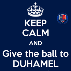 Poster: KEEP CALM AND Give the ball to DUHAMEL