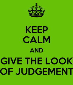 Poster: KEEP CALM AND GIVE THE LOOK OF JUDGEMENT
