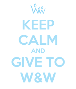 Poster: KEEP CALM AND GIVE TO W&W