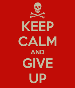 Poster: KEEP CALM AND GIVE UP