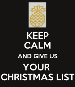 Poster: KEEP CALM AND GIVE US YOUR  CHRISTMAS LIST