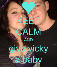 Poster: KEEP CALM AND give vicky a baby