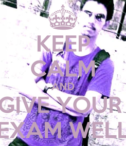 Poster: KEEP CALM AND GIVE YOUR  EXAM WELL
