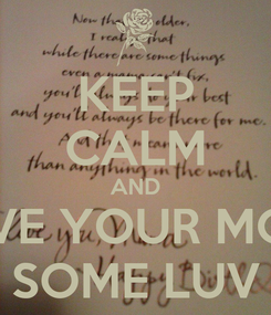 Poster: KEEP CALM AND GIVE YOUR MOM SOME LUV