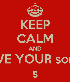 Poster: KEEP CALM AND GIVE YOUR some s