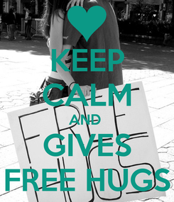 Poster: KEEP CALM AND  GIVES FREE HUGS