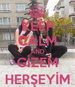 Poster: KEEP CALM AND GİZEM HERŞEYİM