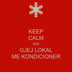 Poster: KEEP CALM AND GJEJ LOKAL ME KONDICIONER