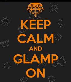 Poster: KEEP CALM AND GLAMP ON