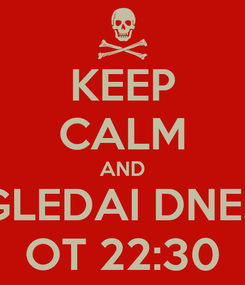 Poster: KEEP CALM AND GLEDAI DNES OT 22:30
